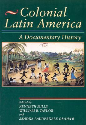 Get Colonial Latin America: A Documentary History PDF by William B. Taylor