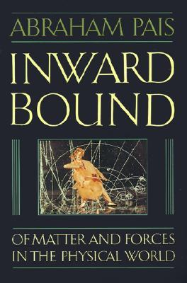 Inward Bound: Of Matter and Forces in the Physical World