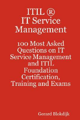 Itil It Service Management - 100 Most Asked Questions on It Service Management and Itil Foundation Certification, Training and Exams