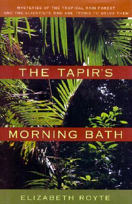 The Tapir's Morning Bath by Elizabeth Royte