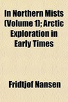 In Northern Mists (Volume 1); Arctic Exploration in Early Times