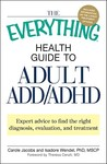 The Everything Health Guide To Adult Add/Adhd: Expert Advice To Find The Right Diagnosis, Evaluation And Treatment (Everything Series)