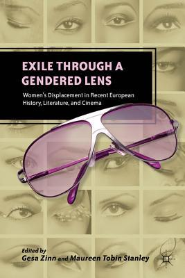 Exile Through a Gendered Lens: Women's Displacement in Recent European History, Literature, and Cinema