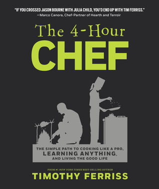 The 4-Hour Chef: The Simple Path to Cooking Like a Pro, Learning Anything, and Living the Good Life Rate this book 1 of 5 stars2 of 5 stars3 of 5 stars4 of 5 stars5 of 5 stars Open Preview The 4-Hour Chef: The Simple Path to Cooking Like a Pro, Learning Anything, and Living the Good Life  - Timothy Ferriss