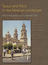 Space and Place in the Mexican Landscape: The Evolution of a Colonial City