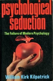 Download online for free Psychological Seduction: The Failure of Modern Psychology by William Kirk Kilpatrick PDB