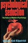 Psychological Seduction: The Failure of Modern Psychology