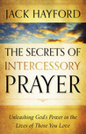 Secrets of Intercessory Prayer, The: Unleashing God's Power in the Lives of Those You Love