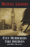 Even Murderers Take Holidays: And Other Mysteries