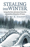 Stealing Into Winter: Being the First Adventure from the Chronicles of Jeniche of Antar