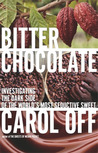 Bitter Chocolate: Investigating the Dark Side of the World's Most Seductive Sweet