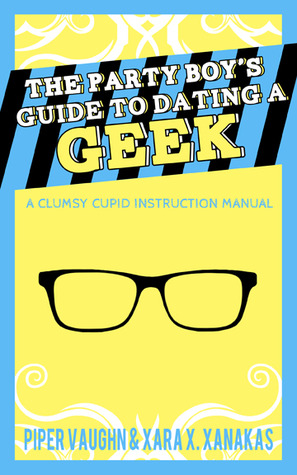 The Party Boys Guide to Dating a Geek Clumsy Cupid Guidebooks 1