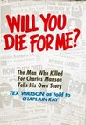 "Will You Die For Me? The Man Who Killed For Charles Manson Te... by Charles ""Tex"" Watson"