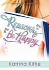 Reasons to Be Happy by Katrina Kittle