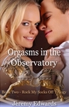 Orgasms in the Observatory (Rock My Socks Off Trilogy, #2)