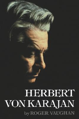 Herbert von Karajan: A Biographical Portrait