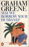 May We Borrow Your Husband?: And Other Comedies of the Sexual Life