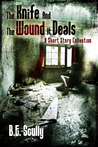 The Knife and The Wound It Deals by B.E. Scully