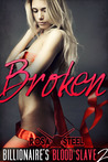 Broken (Billionaire's Blood Slave, #2)