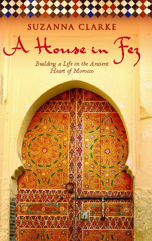 A House in Fez by Suzanna Clarke