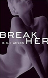 Break Her by B.G. Harlen