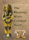 The Mummy Wore Combat Boots