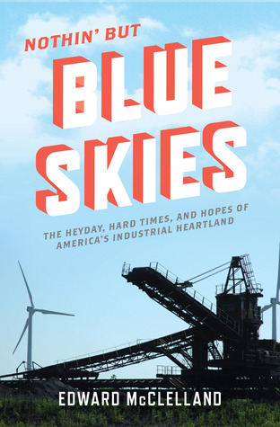 Download Nothin' But Blue Skies: The Heyday, Hard Times, and Hopes of America's Industrial Heartland iBook by Edward McClelland