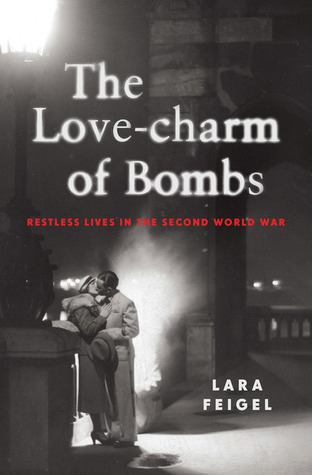 Get The Love-charm of Bombs: Restless Lives in the Second World War PDF