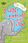 Run! The Elephant Weighs a Ton! by Adam Frost