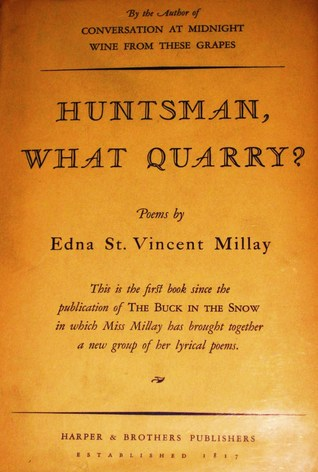 Huntsman, What Quarry? by Edna St. Vincent Millay - Reviews ...