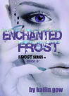 Enchanted Frost by Kailin Gow