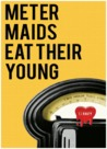 Meter Maids Eat Their Young