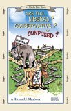 Are You Liberal? Conservative? Or Confused? by Richard J. Maybury