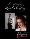 Escaping A Royal Wedding (Royal Cordova Family Trilogy, #1)