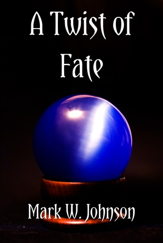 A Twist of Fate by Mark W. Johnson