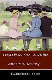 Truth Is Not Sober by Winifred Holtby