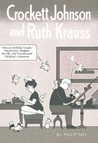 Crockett Johnson and Ruth Krauss: How an Unlikely Couple Found Love, Dodged the FBI, and Transformed Children's Literature