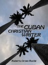 The Cuban Christian Writer Redemption Encouragement by Roberto Ornan Roche