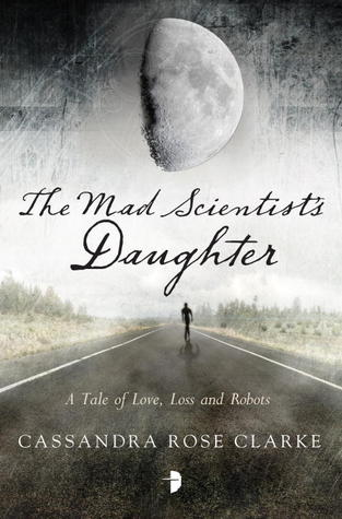 Book cover: The Mad Scientist's Daughter by Cassandra Rose Clarke