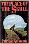 The Place of the Skull by Chingiz Aitmatov
