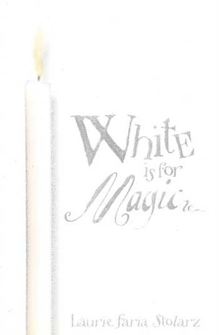 White Is for Magic by Laurie Faria Stolarz