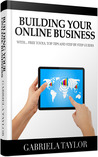 Online Business: The Ultimate Guide To Building And Marketing Your Online Business With Free Tools