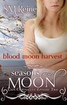 Blood Moon Harvest (Seasons of the Moon: Cain Chronicles, #2)