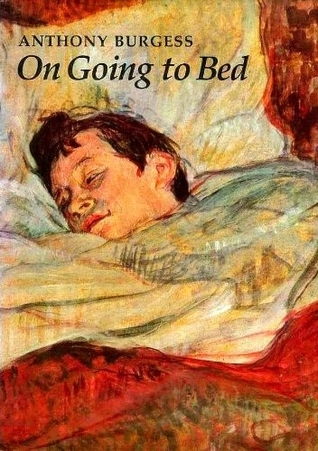 Anthony Burgess on going to bed