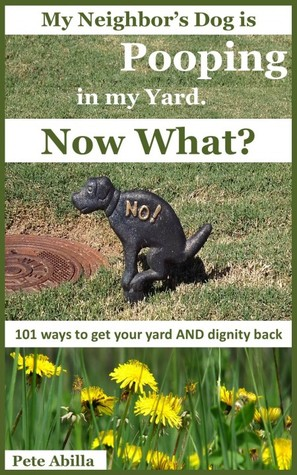 dog is pooping in my yard now what 101 ways to get your yard