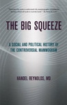 The Big Squeeze: A Social and Political History of the Controversial Mammogram