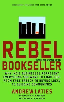 Rebel Bookseller: Why Indie Businesses Represent Everything You Want To Fight For From Free Speech To Buying Local To Building Communities