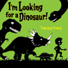 I'm Looking for a Dinosaur