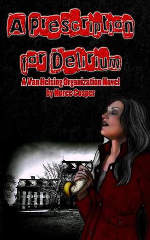 A Prescription for Delirium (A Van Helsing Organization, #1)