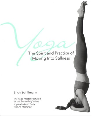 Yoga The Spirit And Practice Of Moving Into Stillness